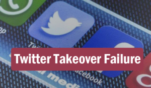 Twitter Takeover Failure